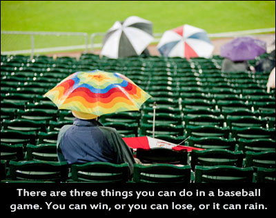 There Are Three Things You Can Do In A Baseball Game. You Can Win, Or You Can Lose, Or It Can Rain