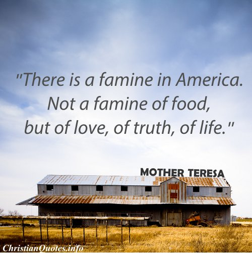 """There Is A Famine In America. Not A Famine Of Food, But Of Love, Of Truth, Of Life"""