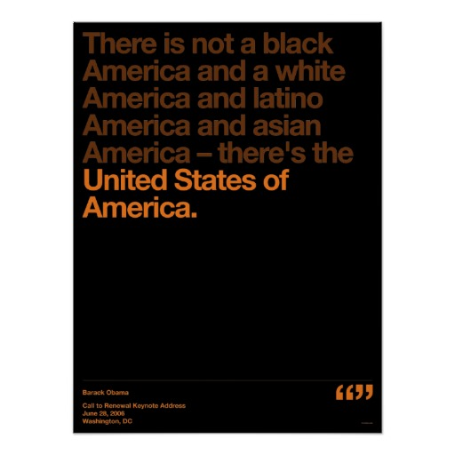 There Is Not A Black America And a White America And Latino America And Asian America There's The United States Of America