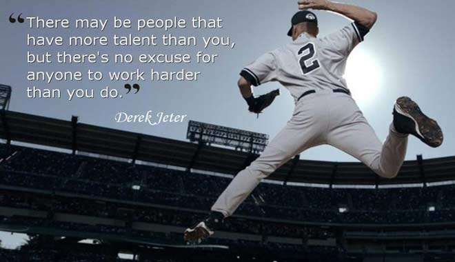 """There May Be People That Have More Talent Than You, But There's No Excuse For Anyone To Work Hardor Than You Do"""
