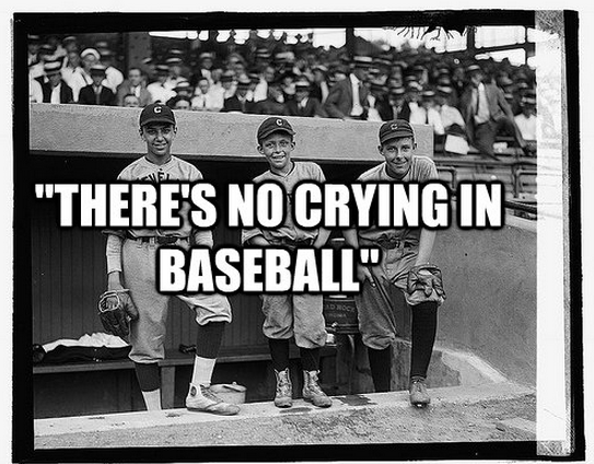 """""""There's No Crying In Baseball"""""""