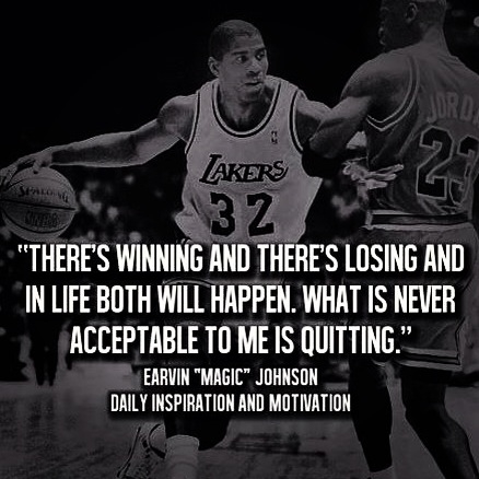"""There's Winning And There's Losing And In Life Both Will Happen. What Is Never Acceptable To Me Is Quitting'"