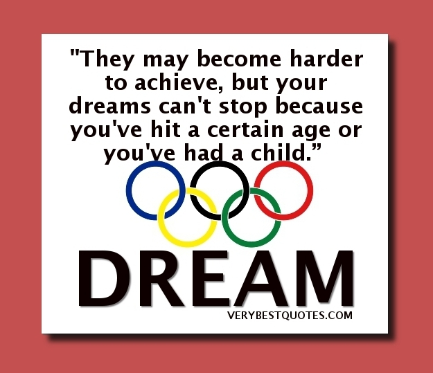 """They May Become Harder To Achieve, But Your Dreams Can't Stop Because You've Hit a Certain Age Or You've Had a Child"""
