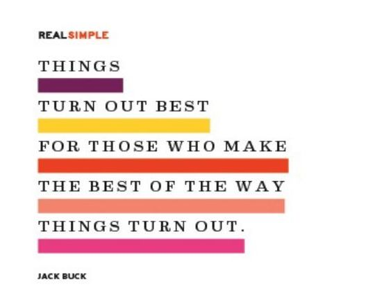 Things Turn Out Best For Those Who Make The Best of The Way Things Turn Out