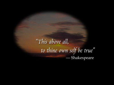 """This Above All, To Thine Own Self Be True"""