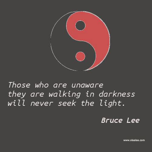 Those Who Are Unware They Are Walking In Darkness Will Never Seek The Light
