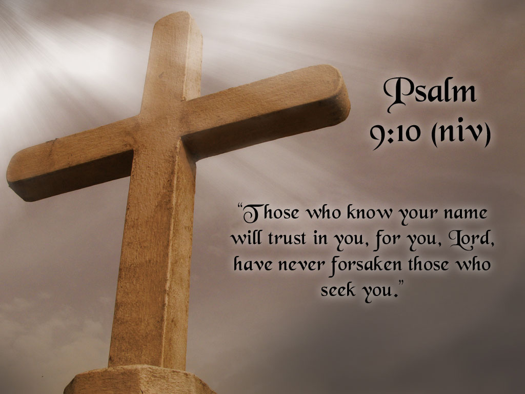 """"""" Those Who Know Your Name Will Trust In You, For You, Lord Have Never Forsake Those Who Seek You """" ~ Bible Quotes"""