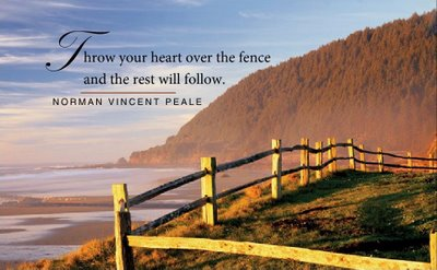Throw Your Heart Over The Fence And The Rest Will Follow