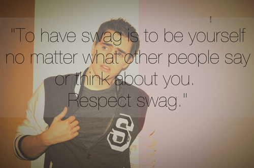 """"""" To Have Swag Is To Be Yourself No Matter What Other People Say Or Think About You.  Respect Swag """""""