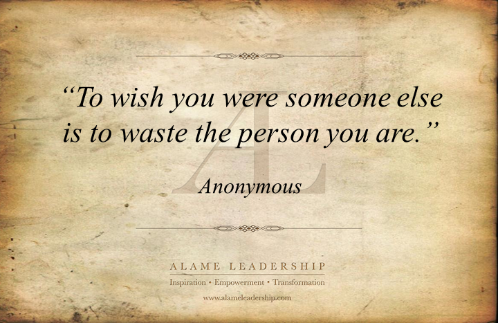 """ To Wish You Were Someone Else Is To Waste The Person You Are """