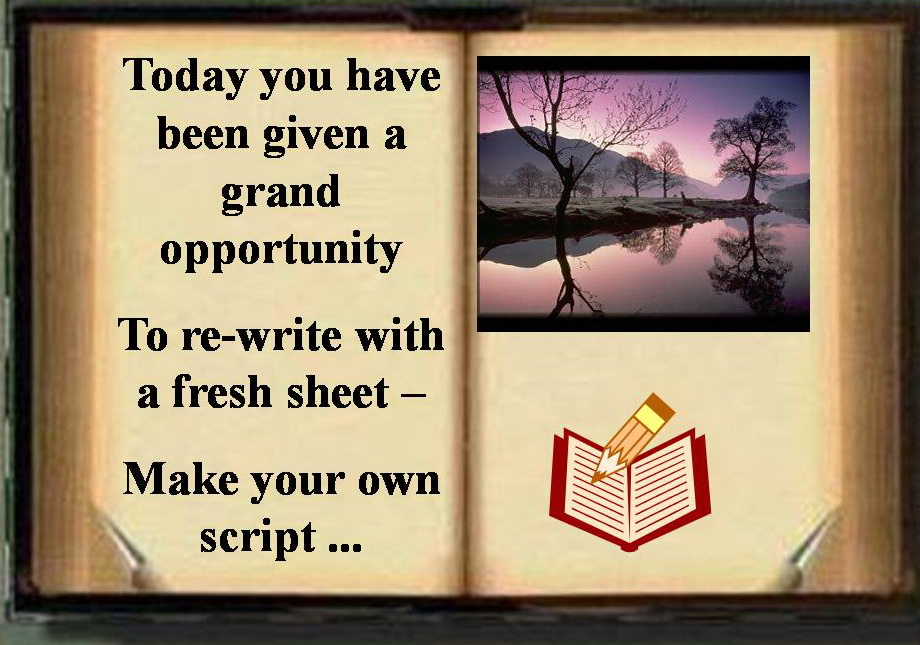 Today You Have Been Given a Grand Opportunity To Re Writr With a Fresh Sheet, Make Your Own Script