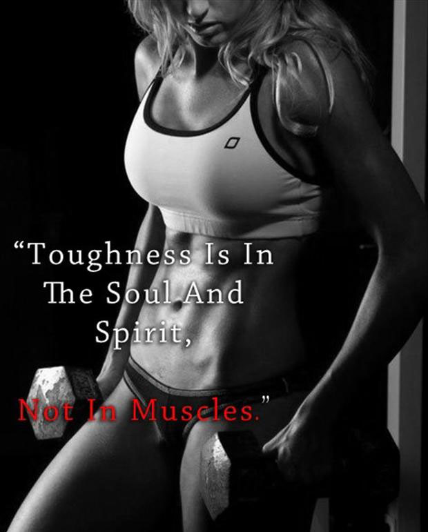 """Toughness Is In The Soul And Spirit, Not In Muscles"""
