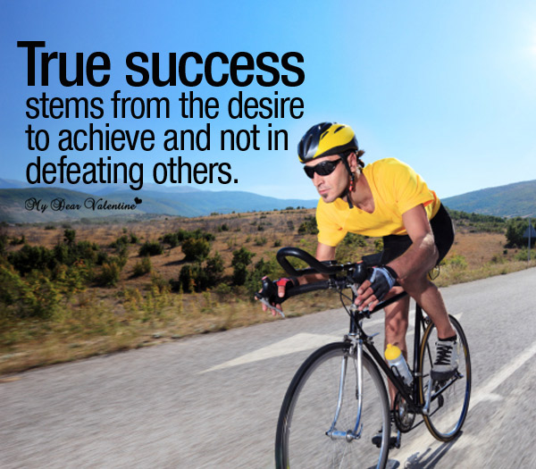 True Success Stems From The Desire To Achieve And Not In Defeating Others