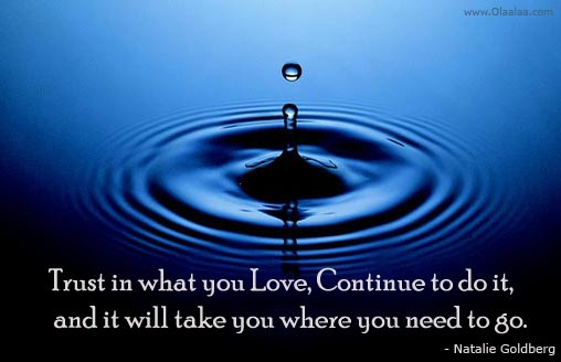 Trust Is What You Love, Continue To Do It, And It Will Take You Where You Need To Go