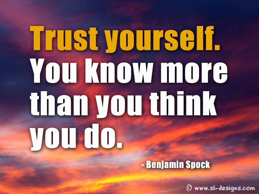 Trust Yourself. You Know More Than You Think You Do