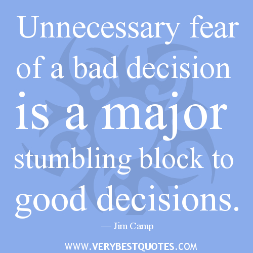 Unnecessary Fear of a Bad Decision Is a Major Stumbling Block To Good Decisions