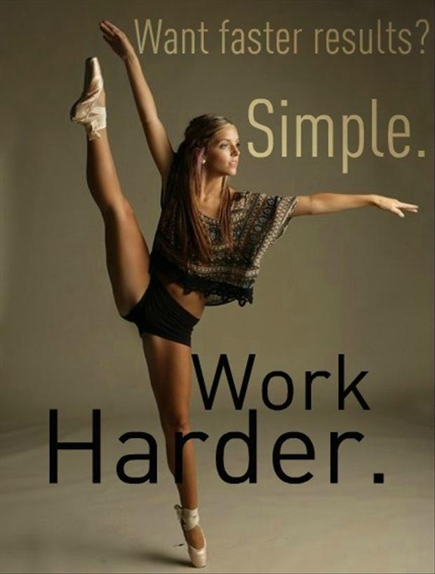 Want Faster Results! Simple. Work Harder