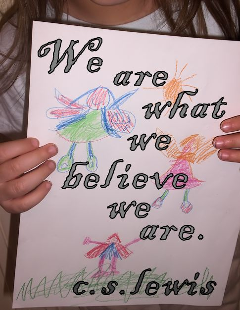 We Are What We Believe We Are. - C.S. Lewis