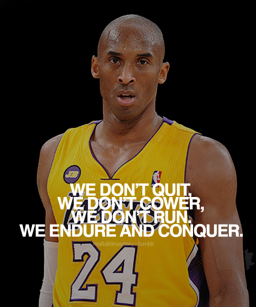 We Don't Quit, We Don't Cower, We Don't Run. We Endure And Conquer
