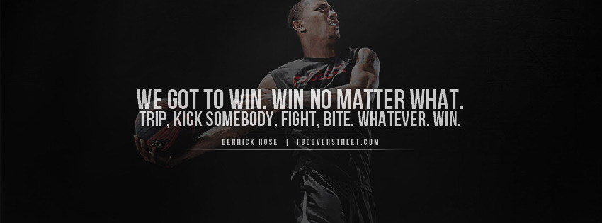 We Got To Win, Win No Matter What. Trip, Kick Somebody, Fight, Bite, Whatever Win.