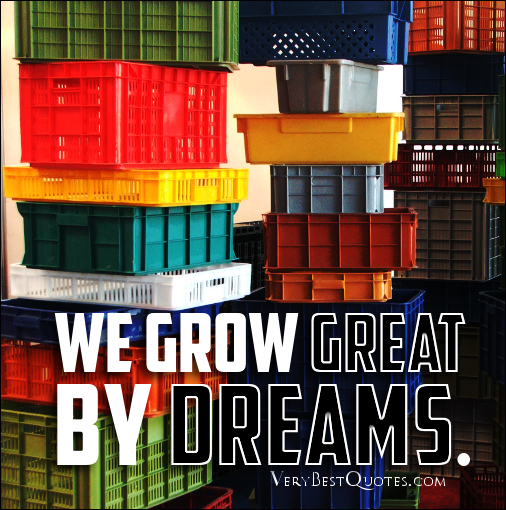We Grow Great By Dreams