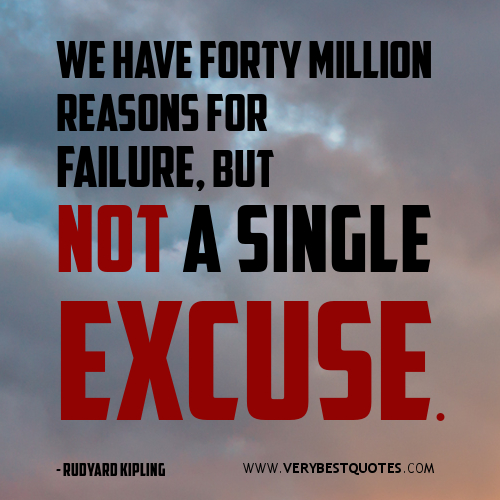 We Have Forty Million Reasons For Failure, But Not A Single Excuse