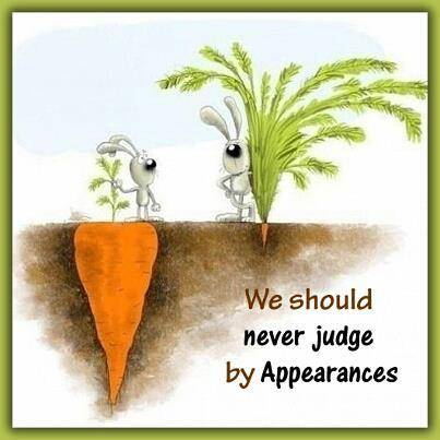 We Should Never Judge By Appearances