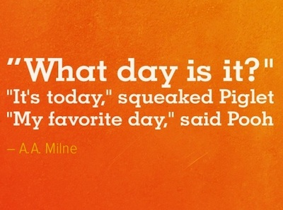"Day is it!"", ""it's today,""squeaked piglet ""my favorite day"
