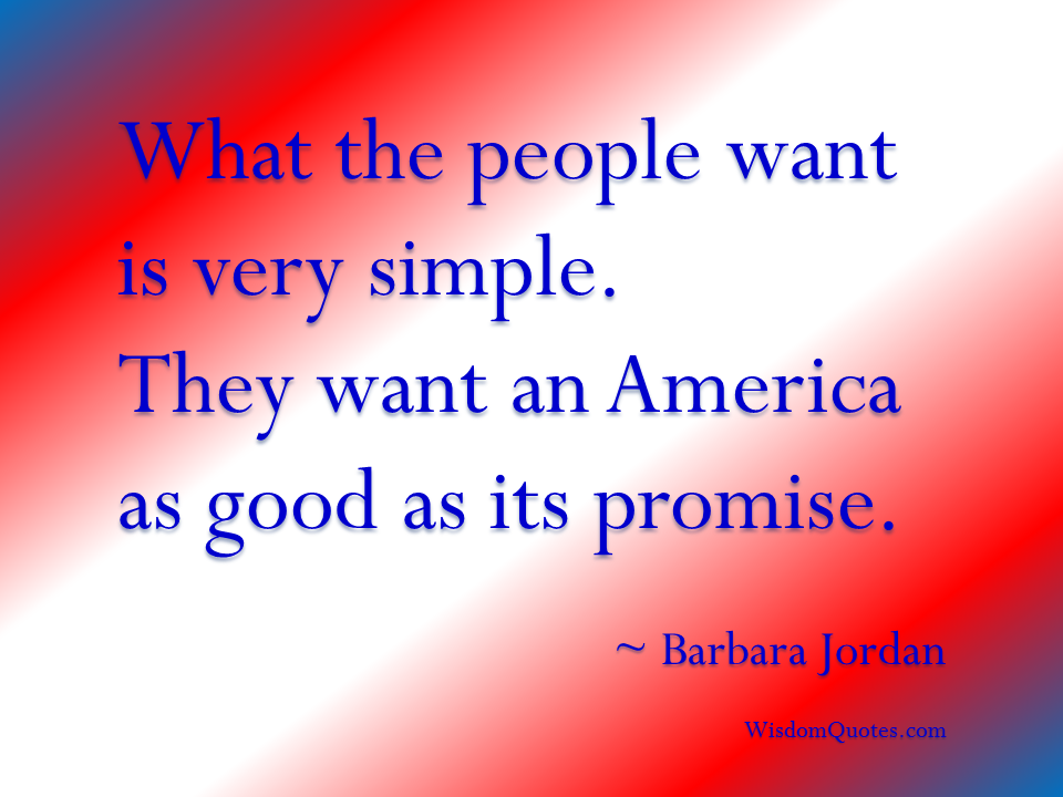 What The People Want Is Very Simple. They Want An America As Good As Its Promise