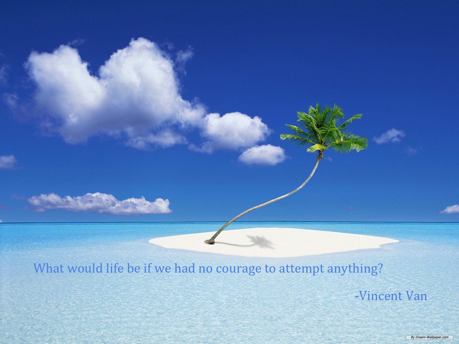 What Would Life Be If We Had No Courage To Attempt Anything