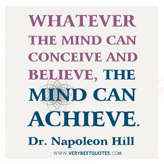 Whatever The Mind Can Conceieve And Believe, The Mind Can Achieve