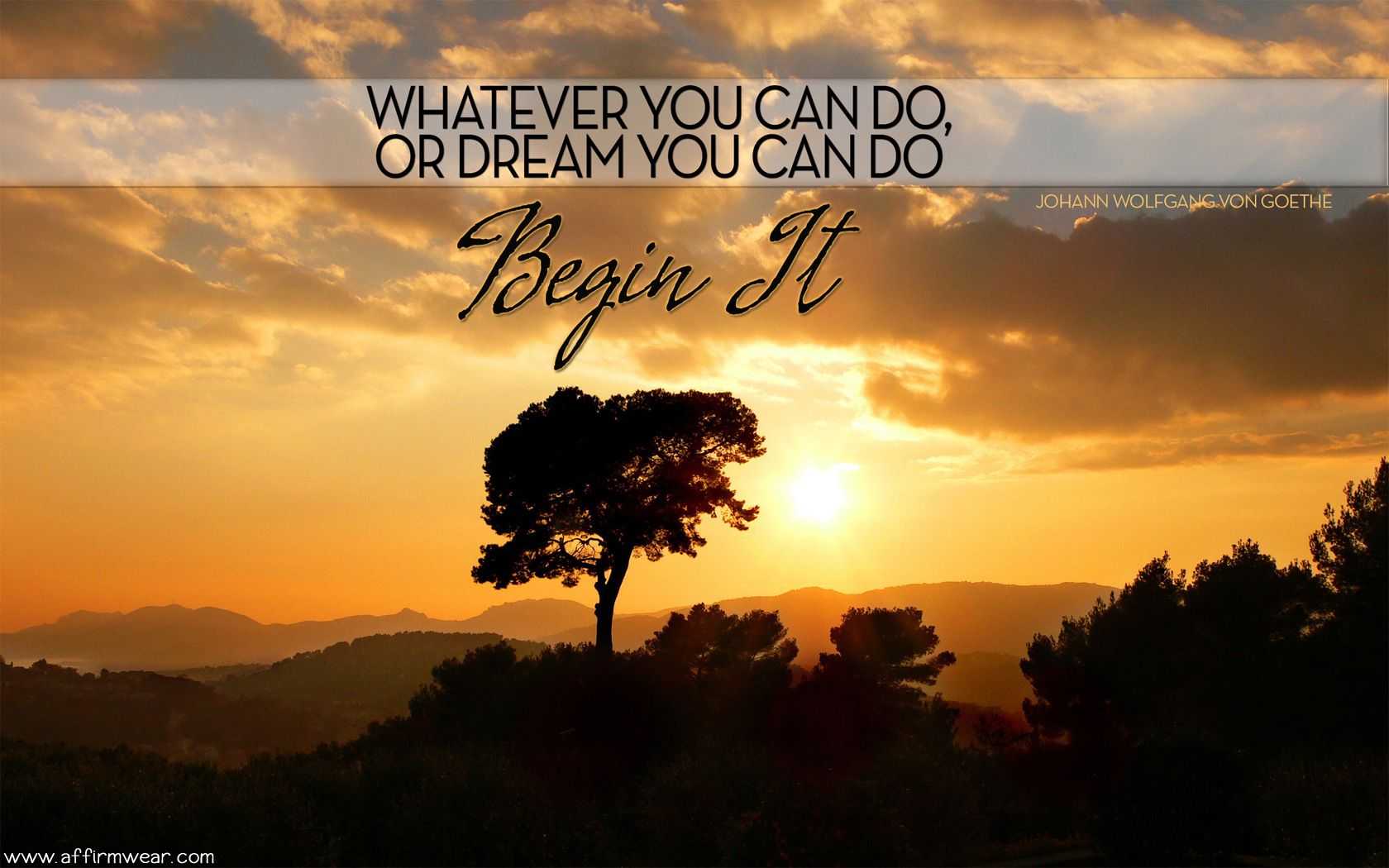 Whatever You Can Do, Or Dream You Can Do Begin It