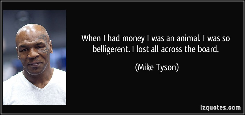 When I Had Money I Was An Animal I Was So Belligerent I Lost All Across The Board - Mike Tyson