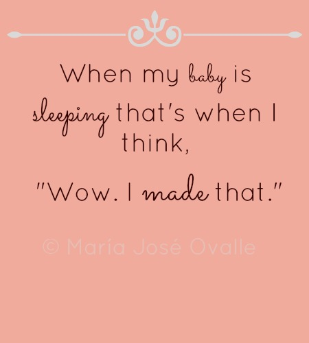 "When My Baby Is Sleeping That's When I Think, "" Wow, I Made That """