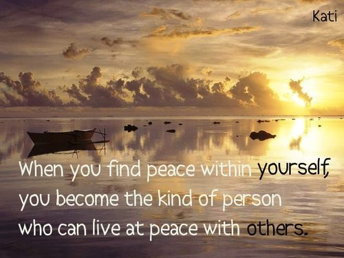 When You Find Peace Within Yourself, You Become The Kind Of Person Who Can Live At Peace With Others