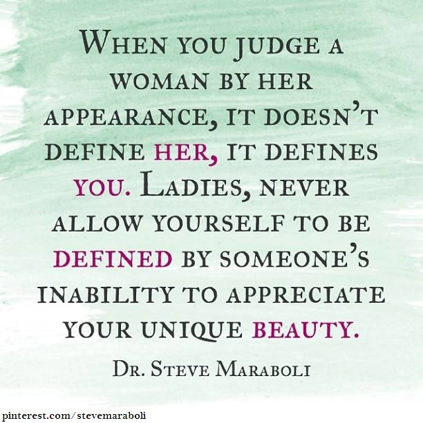 When You Judge A Woman By Her Appearance, It Doesn't Define Her, It Defines You. Ladies, Never Allow Youself To Be Defined By Someone's Inability To Appreciate Your Unique Beauty