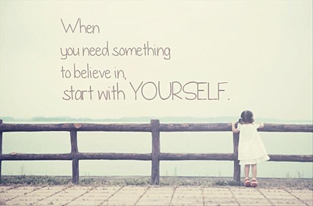 When You Need Something To Believe In Start With Yourself