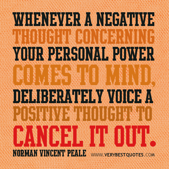 Whenever A Negative Thought Concerning Your Personal Power Comes To Mind, Deliberately Voice A Positive Thought To Cancel It Out