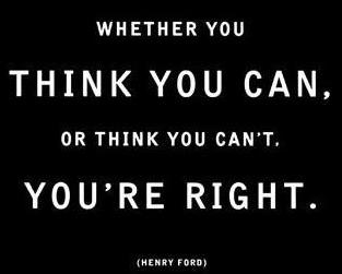 Whether You Think You Can, Or Think You Can't You're Right