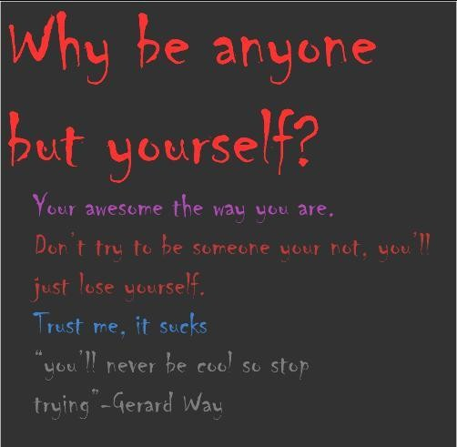 Why Be Anyone But Yourself, Your Awesome The Was You Are,