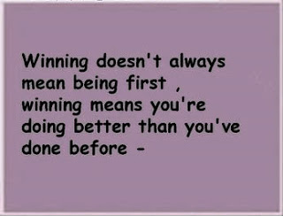 Winning Doesn't Always Mean Being First, Winning Means You're Doing Better Than You've Done Before