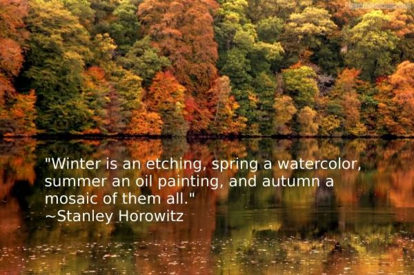 Winter Is An Etching, Spring A Watercolor, Summer An Oil Painting, And Autumn...