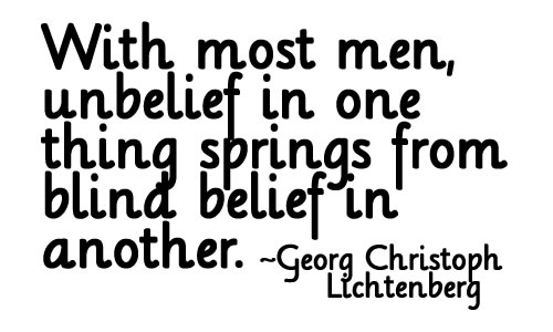 With Most Men, Unbelief In One Thing Springs From Blind Belief In Another. - Georg Christoph Lichtenberg