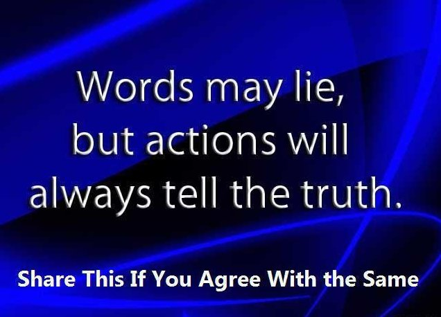 Words Are Nothing Actions Are Everything Don T Tell Me: Words May Lie, But Actions Will Always Tell The Truth