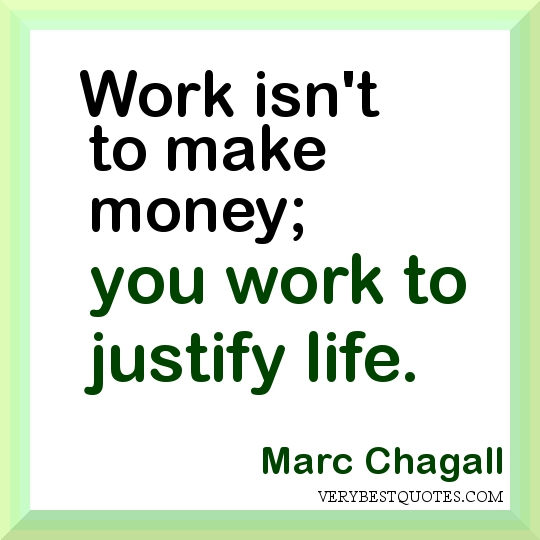 Work Isn't To Make Money, You Work To Justify Life