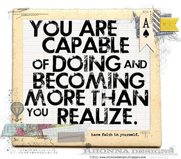 You are capable of doing and becoming more than you realize