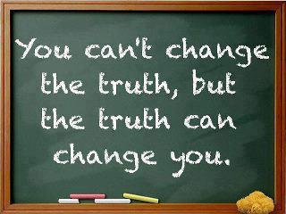 You Can't Change The Truth, But The Truth Can Change You