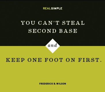 You Can't Steal Second Base And Keep One Foot On First