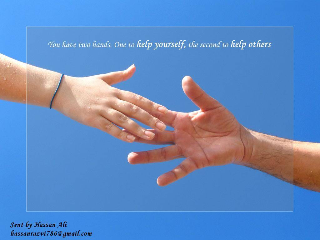 You Have Two Hands, One To Hand Yourself, The Second To Help Others