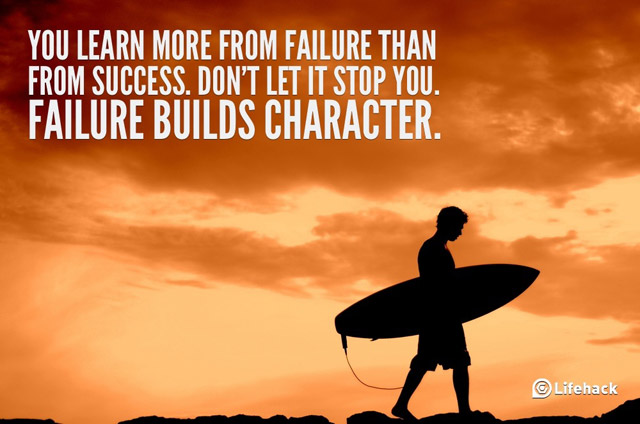 You Learn More From Failure Than From Success. Don't Let It Stop You, Failure Builds Character